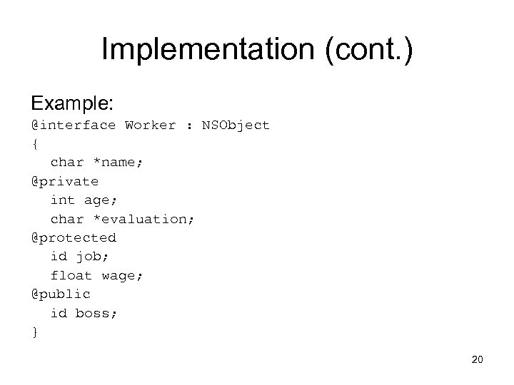 Implementation (cont. ) Example: @interface Worker : NSObject { char *name; @private int age;