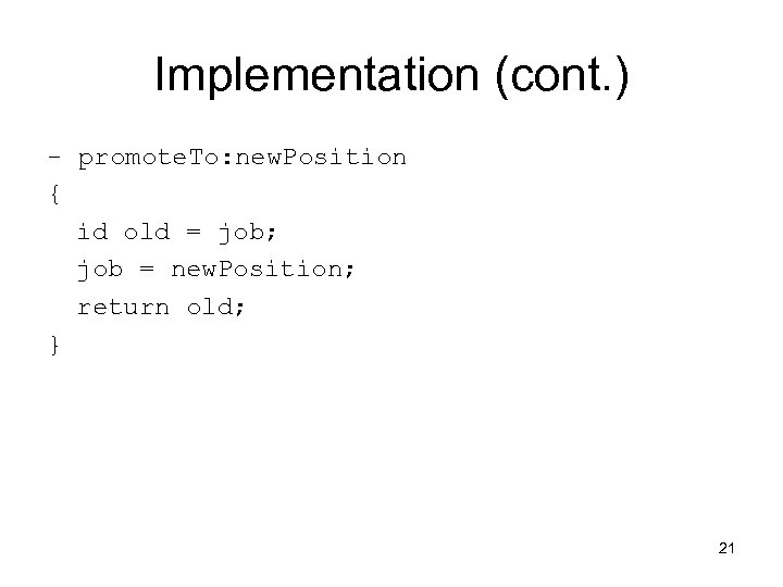 Implementation (cont. ) - promote. To: new. Position { id old = job; job