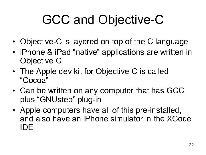 GCC and Objective-C • Objective-C is layered on top of the C language •
