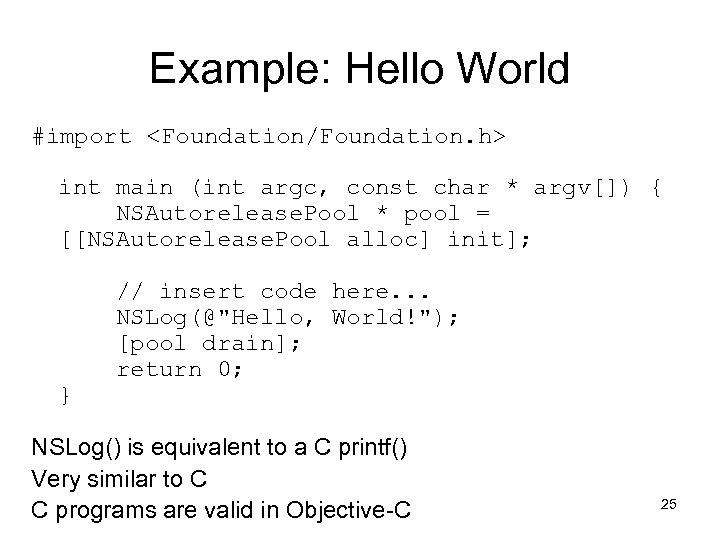 Example: Hello World #import <Foundation/Foundation. h> int main (int argc, const char * argv[])