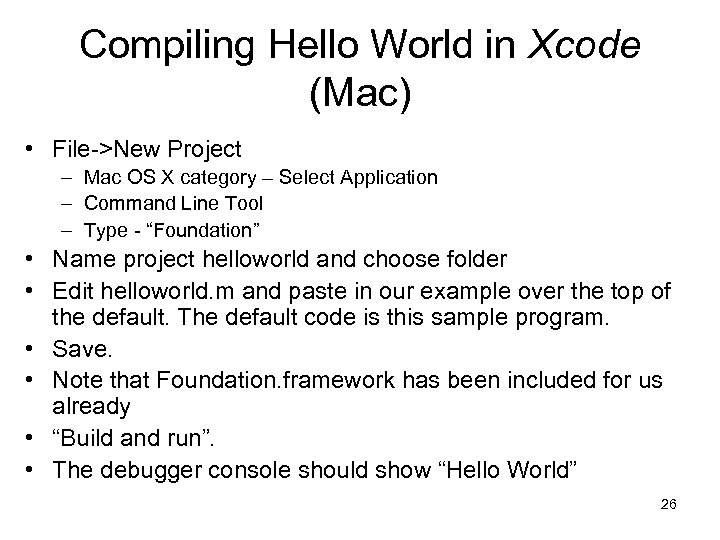 Compiling Hello World in Xcode (Mac) • File->New Project – Mac OS X category