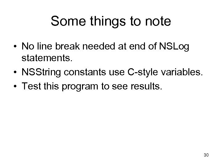 Some things to note • No line break needed at end of NSLog statements.