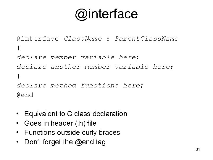 @interface Class. Name : Parent. Class. Name { declare member variable here; declare another
