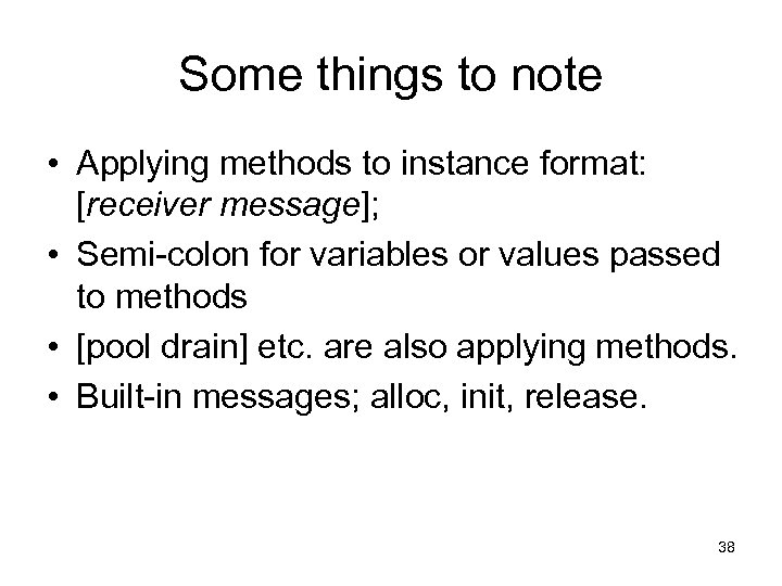 Some things to note • Applying methods to instance format: [receiver message]; • Semi-colon