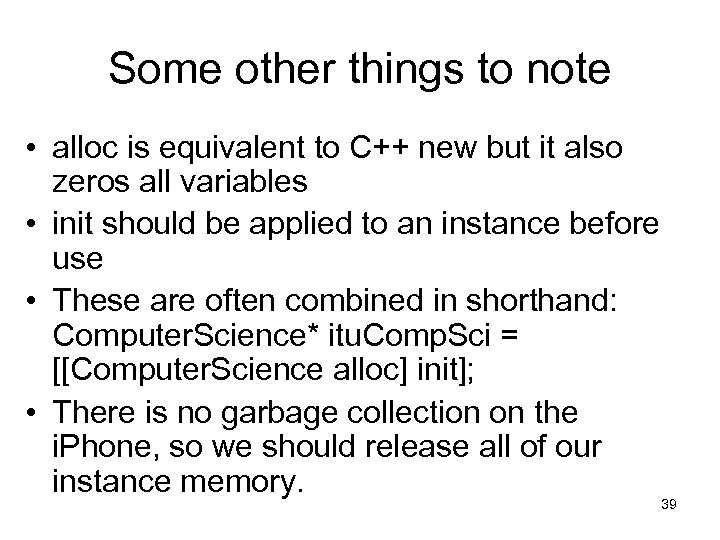Some other things to note • alloc is equivalent to C++ new but it