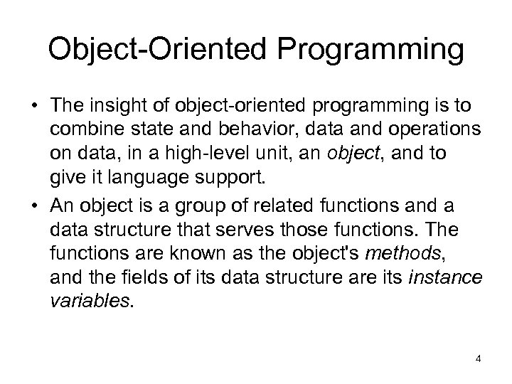 Object-Oriented Programming • The insight of object-oriented programming is to combine state and behavior,