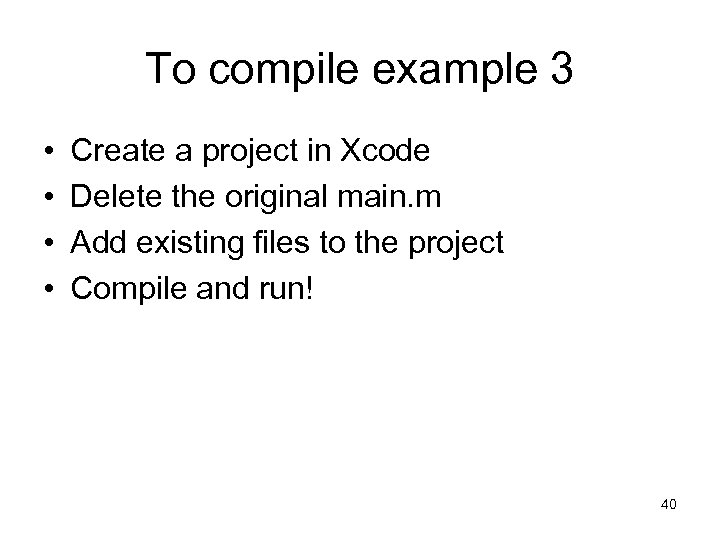 To compile example 3 • • Create a project in Xcode Delete the original