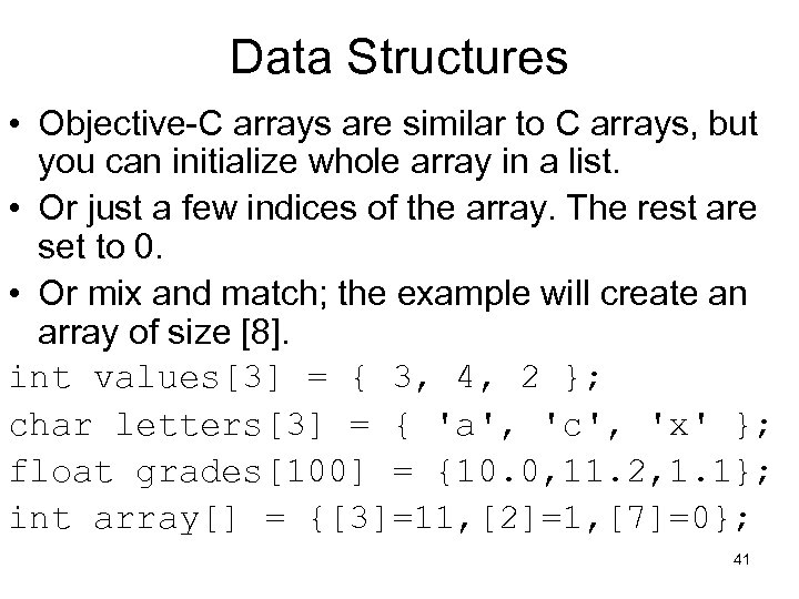 Data Structures • Objective-C arrays are similar to C arrays, but you can initialize