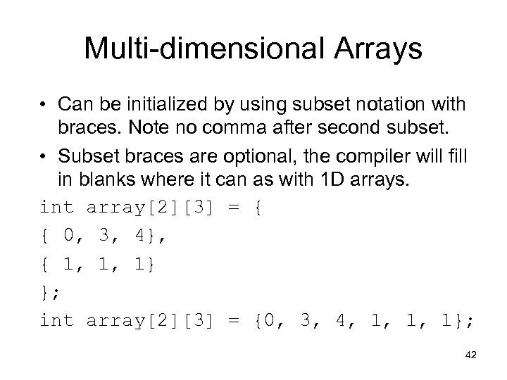 Multi-dimensional Arrays • Can be initialized by using subset notation with braces. Note no