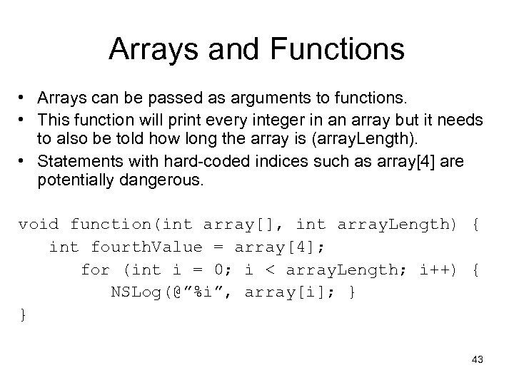 Arrays and Functions • Arrays can be passed as arguments to functions. • This