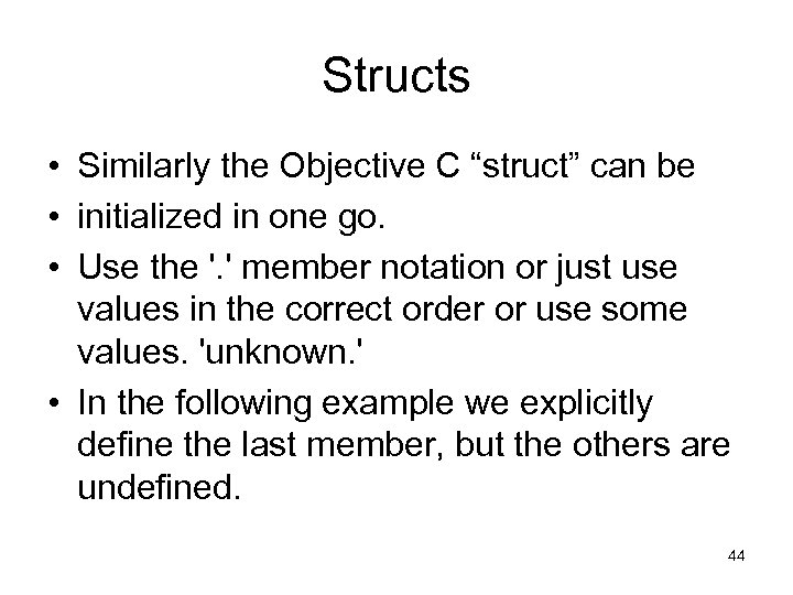 """Structs • Similarly the Objective C """"struct"""" can be • initialized in one go."""