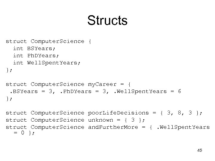 Structs struct Computer. Science { int BSYears; int Ph. DYears; int Well. Spent. Years;