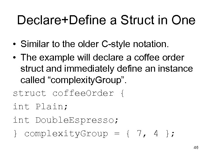 Declare+Define a Struct in One • Similar to the older C-style notation. • The