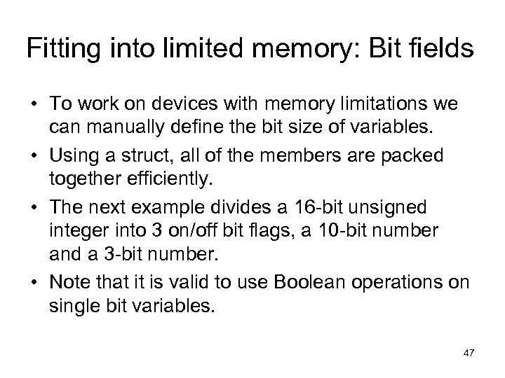 Fitting into limited memory: Bit fields • To work on devices with memory limitations