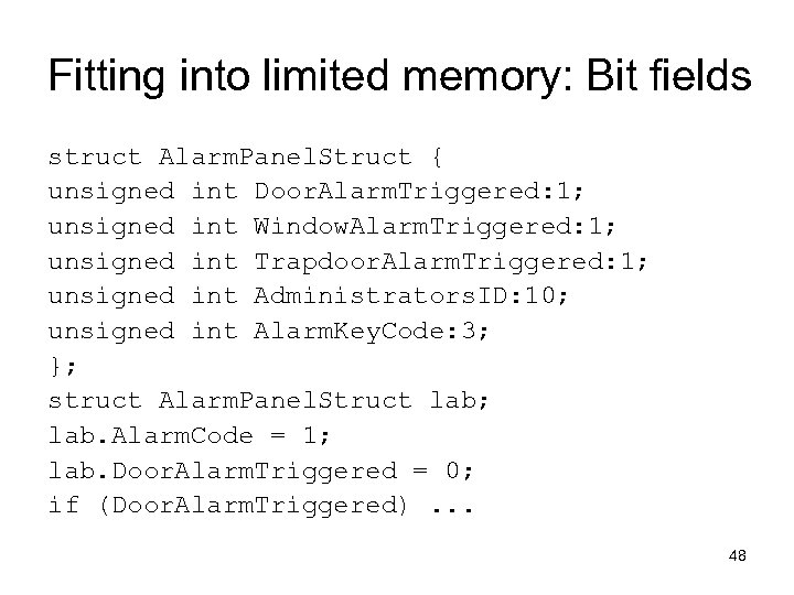 Fitting into limited memory: Bit fields struct Alarm. Panel. Struct { unsigned int Door.