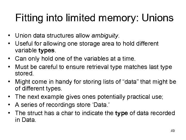 Fitting into limited memory: Unions • Union data structures allow ambiguity. • Useful for