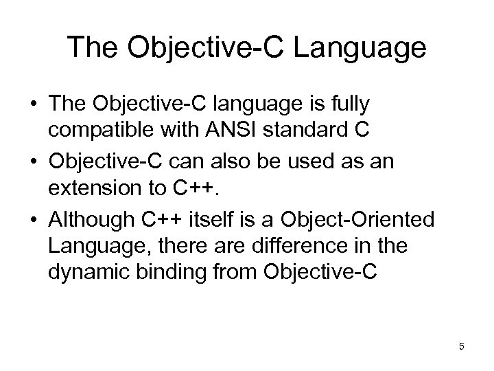 The Objective-C Language • The Objective-C language is fully compatible with ANSI standard C