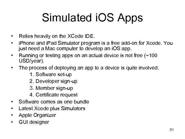 Simulated i. OS Apps • • Relies heavily on the XCode IDE. i. Phone
