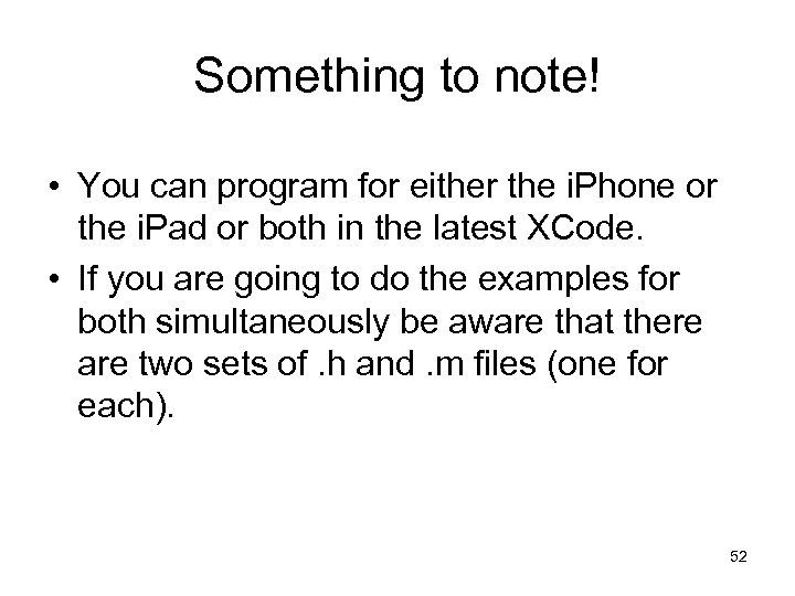 Something to note! • You can program for either the i. Phone or the