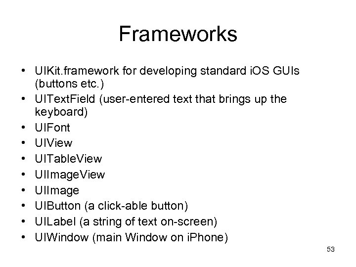 Frameworks • UIKit. framework for developing standard i. OS GUIs (buttons etc. ) •