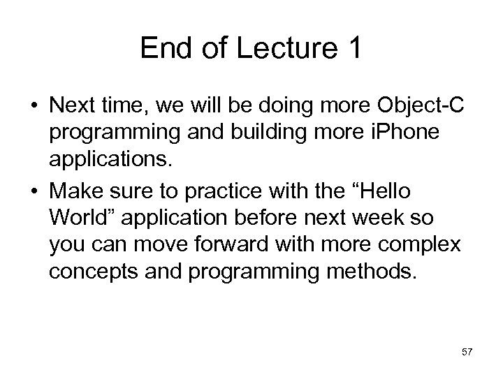 End of Lecture 1 • Next time, we will be doing more Object-C programming
