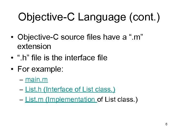 "Objective-C Language (cont. ) • Objective-C source files have a "". m"" extension •"