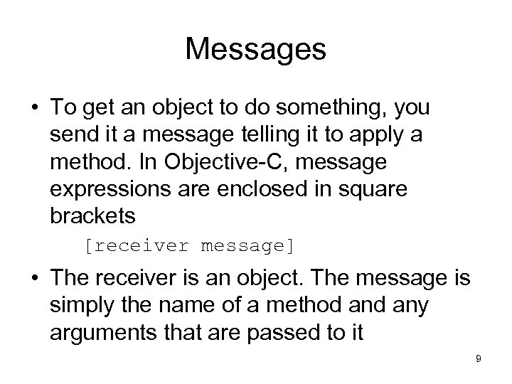 Messages • To get an object to do something, you send it a message