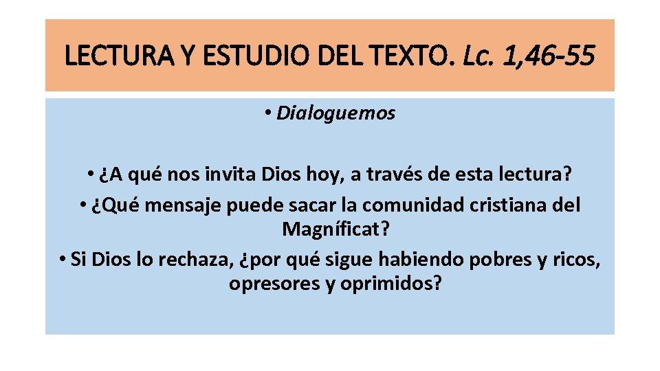 LECTURA Y ESTUDIO DEL TEXTO. Lc. 1, 46 -55 • Dialoguemos • ¿A qué