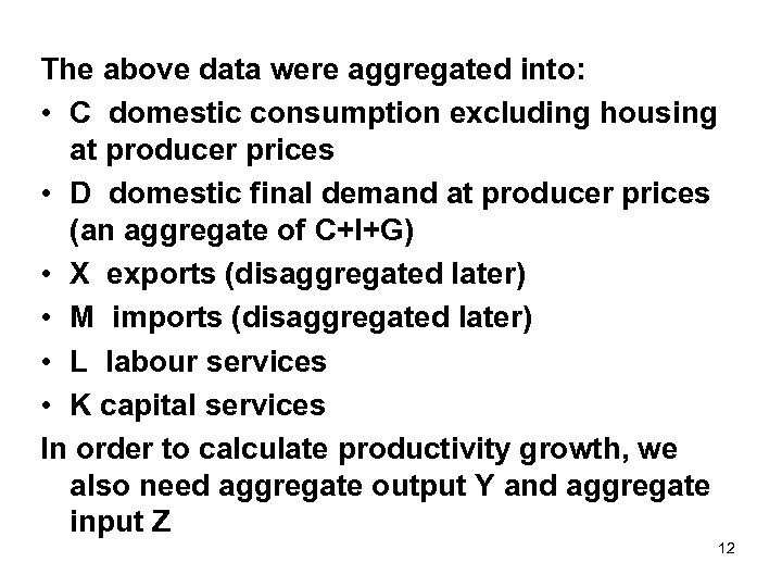 The above data were aggregated into: • C domestic consumption excluding housing at producer