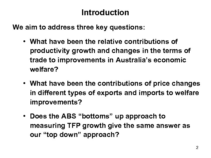 Introduction We aim to address three key questions: • What have been the relative