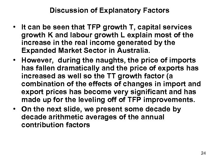 Discussion of Explanatory Factors • It can be seen that TFP growth T, capital