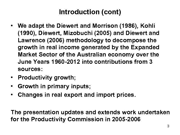 Introduction (cont) • We adapt the Diewert and Morrison (1986), Kohli (1990), Diewert, Mizobuchi