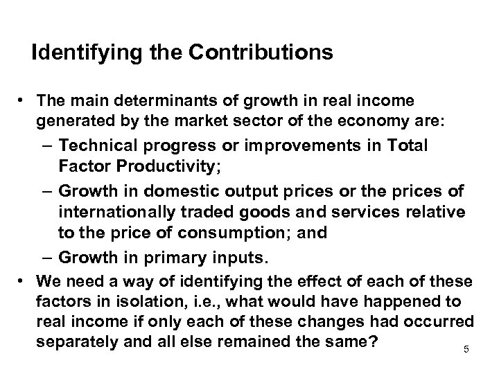 Identifying the Contributions • The main determinants of growth in real income generated by