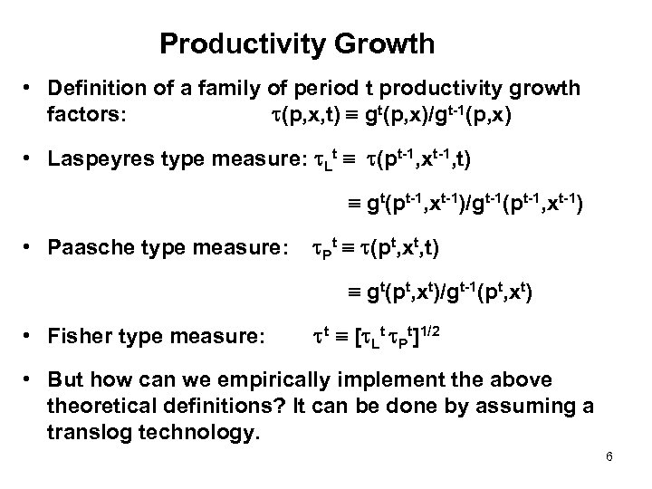 Productivity Growth • Definition of a family of period t productivity growth factors: (p,