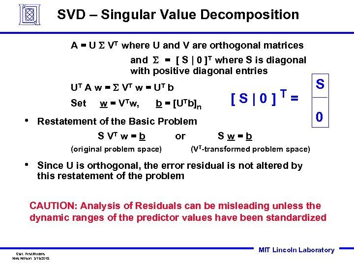 SVD – Singular Value Decomposition A = U S VT where U and V