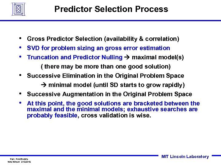 Predictor Selection Process • • • Gross Predictor Selection (availability & correlation) SVD for