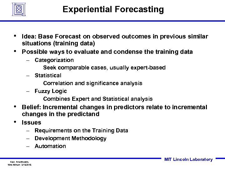 Experiential Forecasting • • Idea: Base Forecast on observed outcomes in previous similar situations