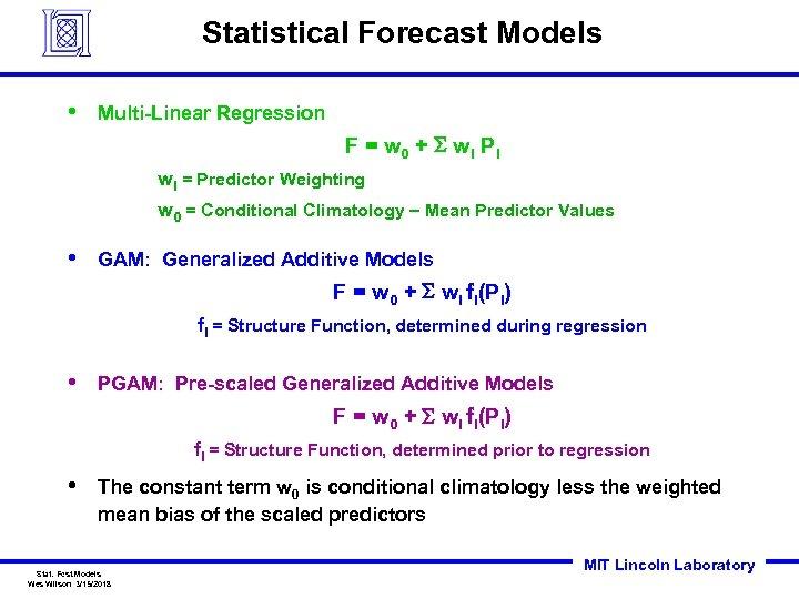 Statistical Forecast Models • Multi-Linear Regression F = w 0 + S wi P