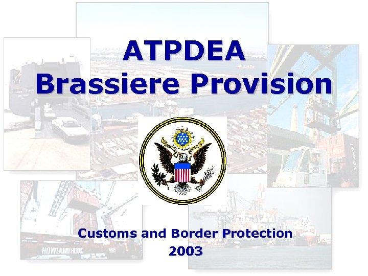ATPDEA Brassiere Provision Customs and Border Protection 2003