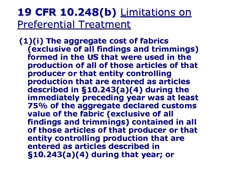 19 CFR 10. 248(b) Limitations on Preferential Treatment (1)(i) The aggregate cost of fabrics