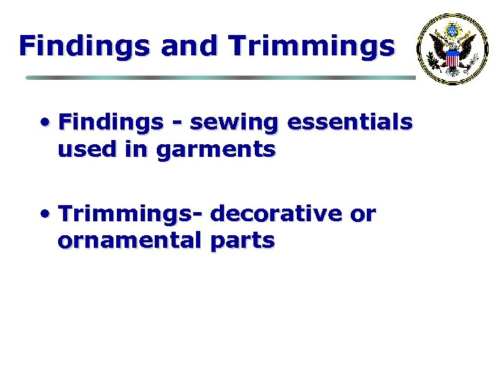 Findings and Trimmings • Findings - sewing essentials used in garments • Trimmings- decorative