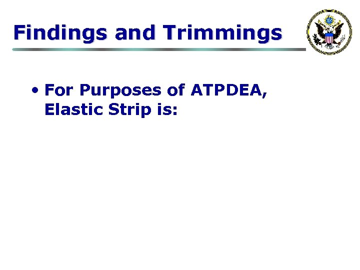 Findings and Trimmings • For Purposes of ATPDEA, Elastic Strip is:
