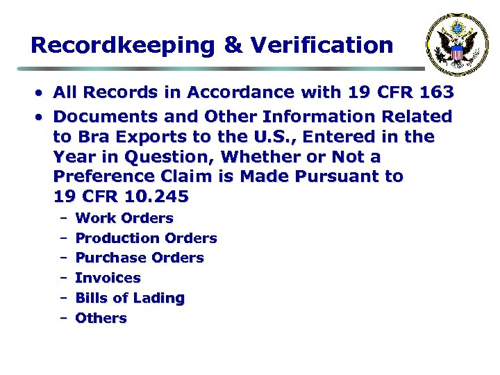 Recordkeeping & Verification • All Records in Accordance with 19 CFR 163 • Documents