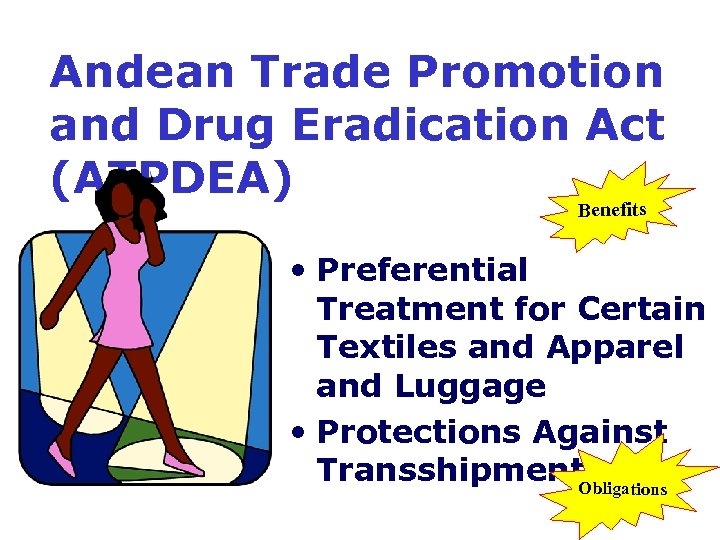 Andean Trade Promotion and Drug Eradication Act (ATPDEA) Benefits • Preferential Treatment for Certain