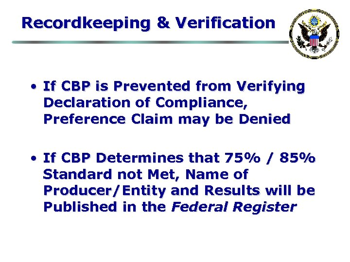 Recordkeeping & Verification • If CBP is Prevented from Verifying Declaration of Compliance, Preference