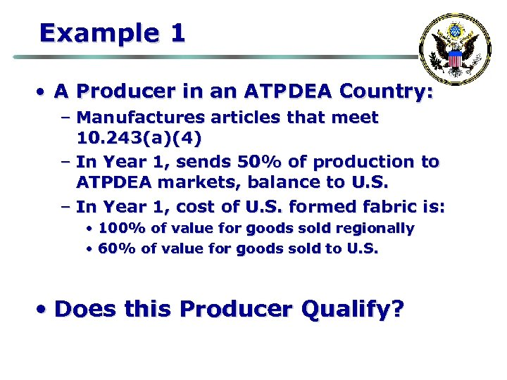 Example 1 • A Producer in an ATPDEA Country: – Manufactures articles that meet