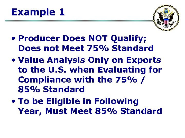 Example 1 • Producer Does NOT Qualify; Does not Meet 75% Standard • Value
