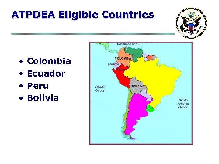 ATPDEA Eligible Countries • • Colombia Ecuador Peru Bolivia