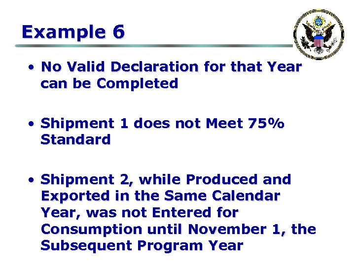 Example 6 • No Valid Declaration for that Year can be Completed • Shipment