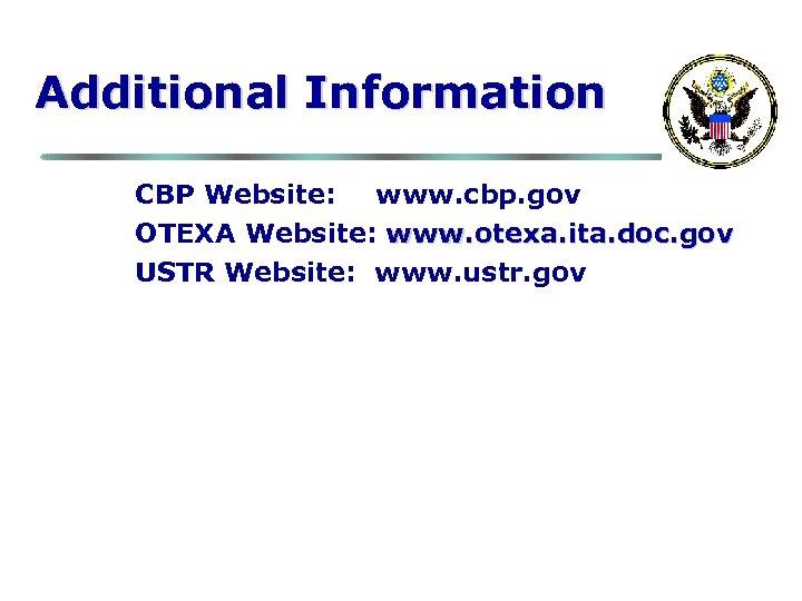 Additional Information CBP Website: www. cbp. gov OTEXA Website: www. otexa. ita. doc. gov